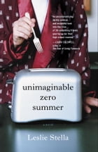 Unimaginable Zero Summer: A Novel by Leslie Stella