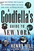 A Goodfella's Guide to New York: Your Personal Tour Through the Mob's Notorious Haunts, Hair-Raising Crime Scenes , and Infamous Hot  by Henry Hill