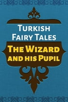 The Wizard and his Pupil by Turkish Fairy Tales