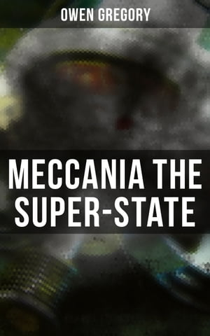 Meccania the Super-State: Foreseeing the Future and Foretelling the Terror of a Totalitarian Nazi-Like Regime (A Dark Dystopia)