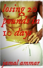 losing 20 pounds in 10 days by jamal ammar