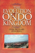 The Evolution of Ondo Kingdom Over 500 years (1510-2010+)