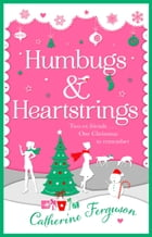 Humbugs and Heartstrings: A gorgeous festive read full of the joys of Christmas! by Catherine Ferguson