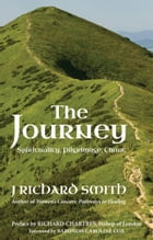 The Journey: Spirituality. Pilgrimage. Chant. by J. Richard Smith