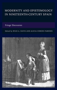 Modernity and Epistemology in Nineteenth-Century Spain: Fringe Discourses