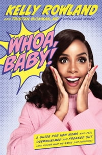 Whoa, Baby!: A Guide for New Moms Who Feel Overwhelmed and Freaked Out (and Wonder What the #*$…