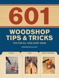 601 Woodshop Tips & Tricks 514ff82f-4a30-42a4-8c25-f703f92d71f7