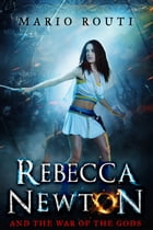 Rebecca Newton and the War of the Gods by Mario Routi