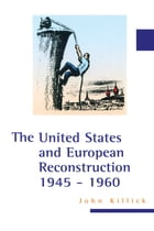 The United States and European Reconstruction 1945-1960