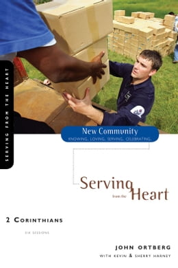 Book 2 Corinthians: Serving from the Heart by John Ortberg