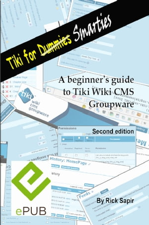 Tiki for Smarties: A beginner's guide for Tiki Wiki CMS Groupware