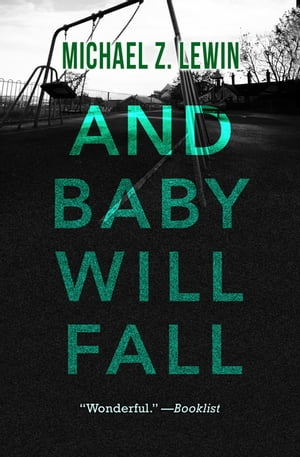 And Baby Will Fall by Michael Z. Lewin