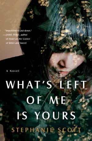 What's Left of Me Is Yours: A Novel by Stephanie Scott