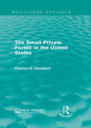 The Small Private Forest in the United States (Routledge Revivals)