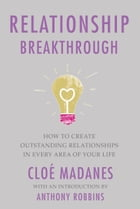Relationship Breakthrough: How to Create Outstanding Relationships in Every Area of Your Life by Cloe Madanes