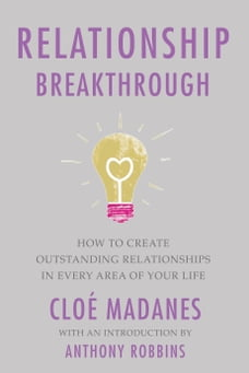 Relationship Breakthrough: How to Create Outstanding Relationships in Every Area of Your Life