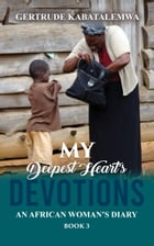 My Deepest Heart's Devotions 3: An African Woman's Diary - Book 3 by Gertrude Kabatalemwa