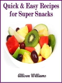 Quick & Easy Recipes for Super Snacks: Quick and Easy Recipes, #7