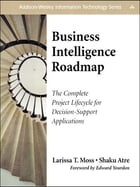 Business Intelligence Roadmap: The Complete Project Lifecycle for Decision-Support Applications by Larissa T. Moss
