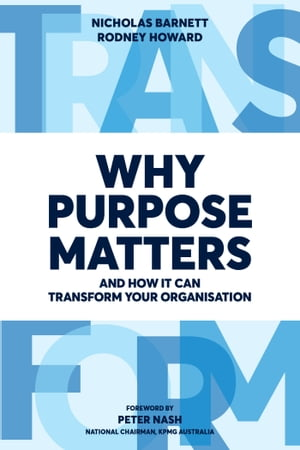 Why Purpose Matters: And How It Can Transform Your Organisation