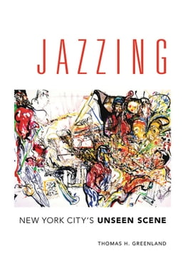 Book Jazzing: New York City's Unseen Scene by Thomas H. Greenland