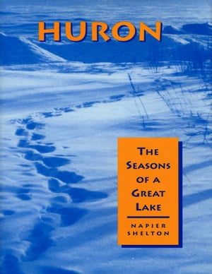 Huron The Seasons of a Great Lake