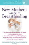 The American Academy of Pediatrics New Mother's Guide to Breastfeeding a4604aec-b9ad-4859-bd13-9cd9bddbf61f