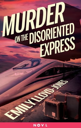 Book Murder on the Disoriented Express by Emily Lloyd-Jones