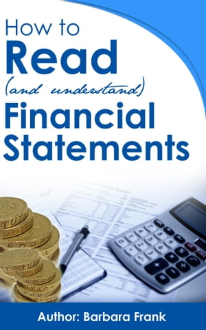 How to Read (and Understand) Financial Statements by Barbara Frank