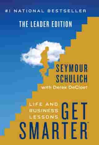 Get Smarter: Life and Business Lessons: Leader Edition by Seymour  Schulich