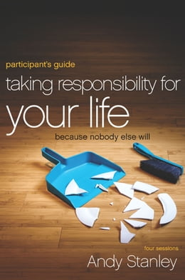 Book Taking Responsibility for Your Life Participant's Guide: Because Nobody Else Will by Andy Stanley