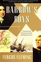 Barrow's Boys: A Stirring Story of Daring, Fortitude, and Outright Lunacy by Fergus Fleming
