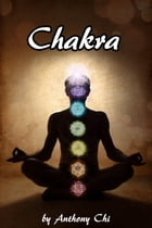 CHAKRA: Learning your energies to find balance, health and happiness (reiki, performing cleansing ceremonies, using pendulums, reading aura, healing w by Anthony Chi