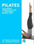 Pilates: Full-Body Workouts for a Stronger, Sexier You by Jasmine  Evans