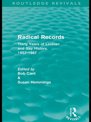 Radical Records (Routledge Revivals) Thirty Years of Lesbian and Gay History,  1957-1987
