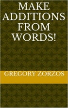 Make Additions from Words!: Word Quiz for Fun by Gregory Zorzos
