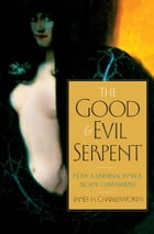 The Good and Evil Serpent: How a Universal Symbol Became Christianized