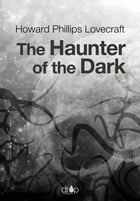 The Haunter of the Dark by Howard Phillips Lovecraft
