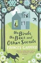 The Birds, the Bees and Other Secrets by Frances Garrood