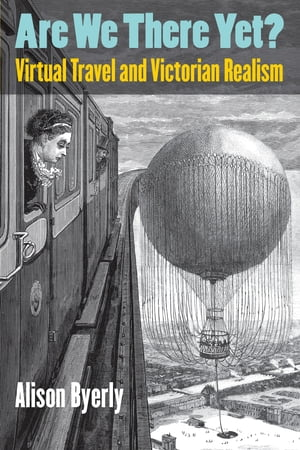 Are We There Yet? Virtual Travel and Victorian Realism