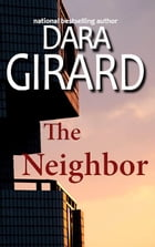 The Neighbor by Dara Girard