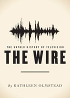 The Wire: The Untold History of Television: The Untold History of Television by Kathleen Olmstead