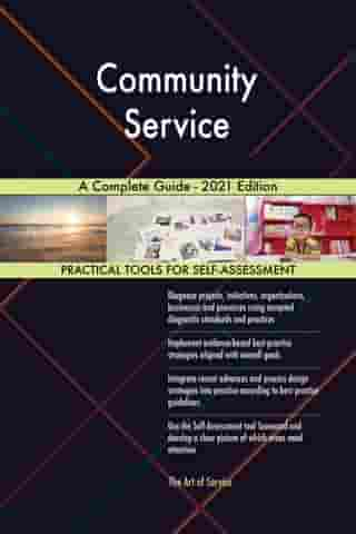 Community Service A Complete Guide - 2021 Edition by Gerardus Blokdyk