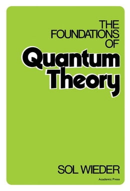 Book The Foundations of Quantum Theory by Wieder, Sol