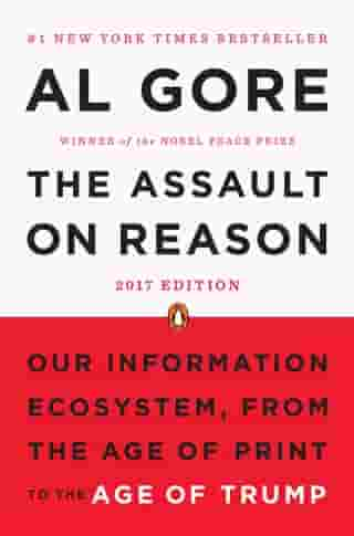 The Assault on Reason: Our Information Ecosystem, from the Age of Print to the Age of Trump, 2017 Edition by Al Gore