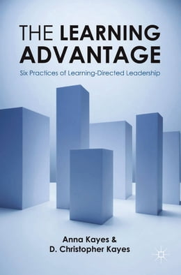 Book The Learning Advantage: Six Practices of Learning-Directed Leadership by D Christopher Kayes