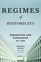 Regimes of Historicity: Presentism and Experiences of Time