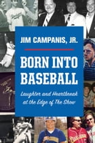 Born Into Baseball: Laughter and Heartbreak at the Edge of The Show by Jim Campanis