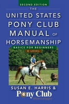 The United States Pony Club Manual of Horsemanship: Basics for Beginners / D Level by Susan E. Harris