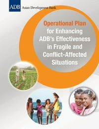 Operational Plan for Enhancing ADB's Effectiveness in Fragile and Conflict-Affected Situations